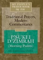My People's Prayer Book Vol 3 - P'sukei D'zimrah (Morning Psalms) ebook by Dr. Marc Zvi Brettler, Ellen Frankel, LCSW,...