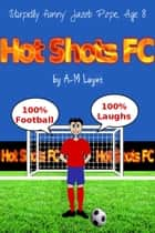 Hot Shots FC ebook by A M Layet