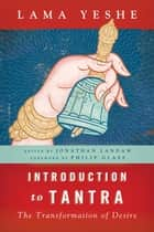 Introduction to Tantra - The Transformation of Desire ebook by Lama Thubten Yeshe, Jonathan Landaw, Philip Glass