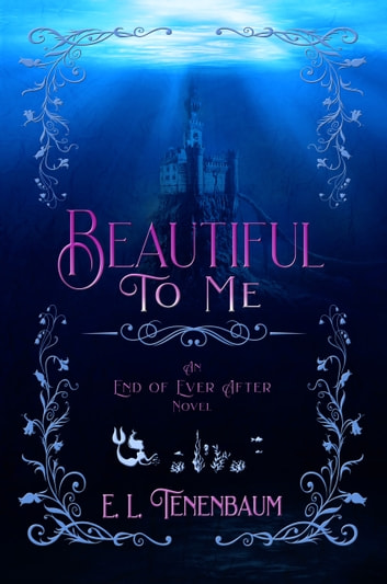 Beautiful To Me - A Little Mermaid Retelling ebook by E. L. Tenenbaum