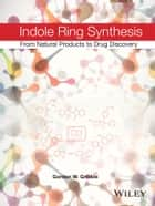 Indole Ring Synthesis ebook by Gordon W. Gribble