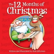The 12 Months of Christmas: A Whole Year With Santa!: Funny, colourful and packed with loads of hilarious, zany illustrations. ebook by Kris   Lillyman