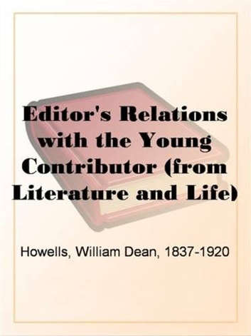 The Editor's Relations With The Young Contributor ebook by William Dean,1837-1920 Howells