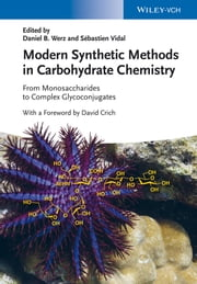 Modern Synthetic Methods in Carbohydrate Chemistry - From Monosaccharides to Complex Glycoconjugates ebook by David Crich, Daniel B. Werz, Sebastien Vidal