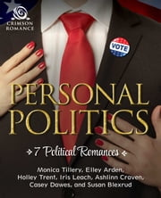 Personal Politics - 7 Political Romances ebook by Monica Tillery, Elley Arden, Holley Trent,...