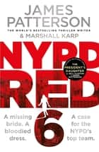 NYPD Red 6 - A missing bride. A bloodied dress. NYPD Red's deadliest case yet ebook by James Patterson