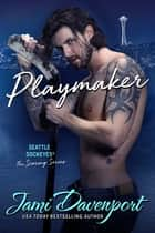 Playmaker - A Seattle Sockeyes Puck Brothers Novel ebook by Jami Davenport