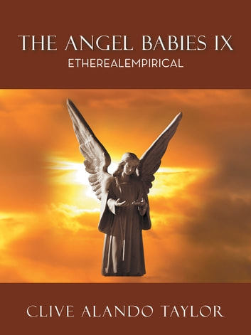 The Angel Babies IX - Etherealempirical ebook by Clive Alando Taylor