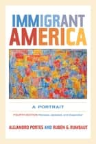 Immigrant America - A Portrait ebook by Alejandro Portes, Rubén G. Rumbaut