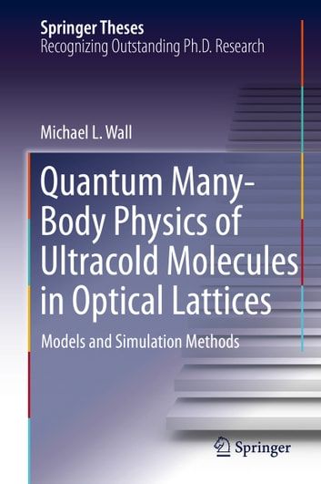 Quantum Many-Body Physics of Ultracold Molecules in Optical Lattices - Models and Simulation Methods ebook by Michael L. Wall