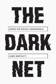 The Dark Net - Inside the Digital Underworld ebook by Jamie Bartlett