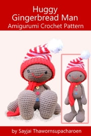Huggy Gingerbread Man - Amigurumi Crochet Pattern ebook by Sayjai Thawornsupacharoen