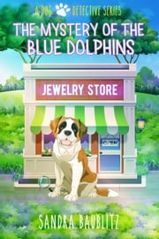 The Mystery of the Blue Dolphins - A Dog Detective Series, #1 ebook by Sandra Baublitz