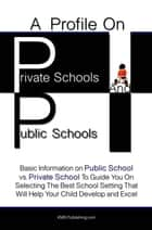 A Profile On Private Schools And Public Schools ebook by KMS Publishing