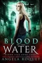 Blood in the Water - Blood Vice, #3 ebook by