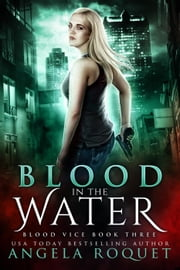 Blood in the Water - Blood Vice, #3 ebook by Angela Roquet