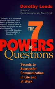 The 7 Powers of Questions - Secrets to Successful Communication in Life and at Work ebook by Dorothy Leeds
