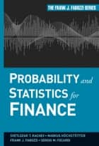 Probability and Statistics for Finance ebook by Svetlozar T. Rachev,Markus Hoechstoetter,Sergio M. Focardi,Frank J. Fabozzi