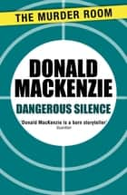 Dangerous Silence eBook by Donald MacKenzie