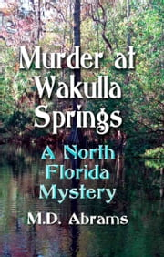 Murder at Wakulla Springs: A North Florida Mystery ebook by M.D. Abrams