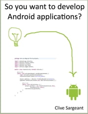 So you want to develop Android applications? ebook by Clive Sargeant