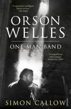Orson Welles, Volume 3 - One-Man Band ebook by Simon Callow