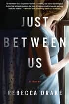 Just Between Us - A Novel ebook by Rebecca Drake