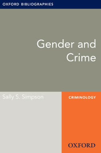 Gender and Crime: Oxford Bibliographies Online Research Guide ebook by Sally S. Simpson