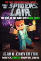 Into the Spiders' Lair - The Rise of the Warlords Book Three: An Unofficial Minecrafter's Adventure ebook by Mark Cheverton