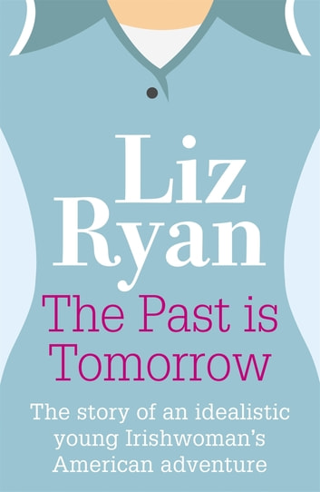 The Past is Tomorrow ebook by Liz Ryan