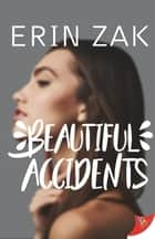 Beautiful Accidents ebook by Erin Zak