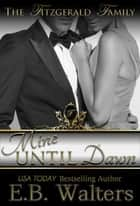 Mine Until Dawn (book 2 of the Fitzgerald Family) ebook by E. B. Walters