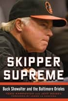 Skipper Supreme - Buck Showalter and the Baltimore Orioles ebook by Todd Karpovich, Jeff Seidel, Jason la Canfora
