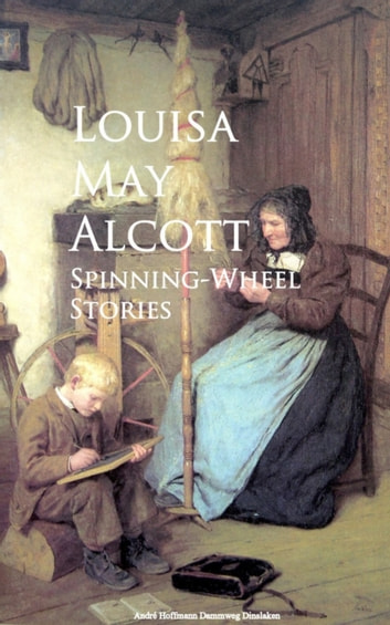 Spinning-Wheel Stories 電子書 by Louisa May Alcott