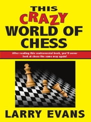 This Crazy World of Chess ebook by Larry Evans