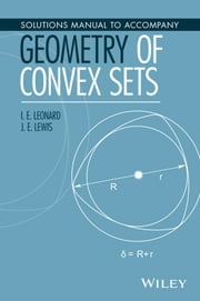 Solutions Manual to Accompany Geometry of Convex Sets ebook by I. E. Leonard,J. E. Lewis