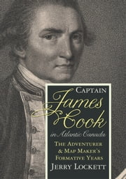 Captain James Cook in Atlantic Canada - The adventurer and map maker's formative years ebook by Jerry Lockett