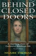Behind Closed Doors - The Story of an Exclusive Brethren Life ebook by Ngaire Thomas
