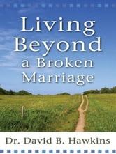 Living Beyond a Broken Marriage ebook by Dr. David B. Hawkins