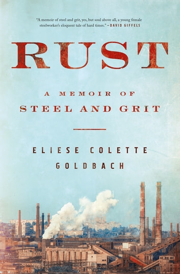 Rust - A Memoir of Steel and Grit ebook by Eliese Colette Goldbach