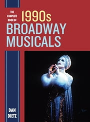 The Complete Book of 1990s Broadway Musicals ebook by Dan Dietz