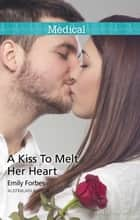 A Kiss To Melt Her Heart ebook by Emily Forbes