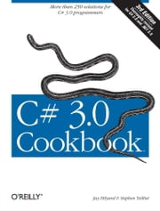 C# 3.0 Cookbook - More Than 250 solutions for C# 3.0 Programmers ebook by Jay Hilyard,Stephen Teilhet