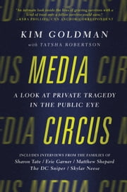 Media Circus - A Look at Private Tragedy in the Public Eye ebook by Kim Goldman,Tatsha Robertson
