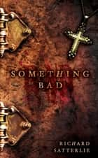 Something Bad ebook by Richard Satterlie