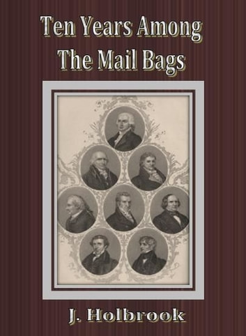 Ten Years Among The Mail Bags ebook by J. Holbrook