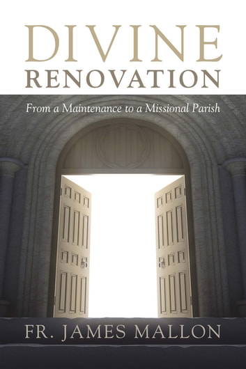 Divine Renovation - From a Maintenance to a Missional Parish ebook by Fr. James Mallon