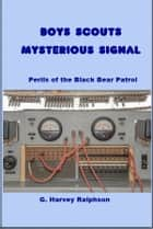 Boys Scouts Mysterious Signals ebook by G. Harvey Ralphson