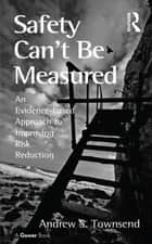 Safety Can't Be Measured ebook by Andrew S. Townsend