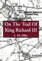 On the Trail of King Richard III ebook by